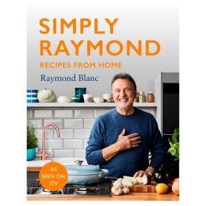 Simply Raymond Recipes From Home Raymond Blanc