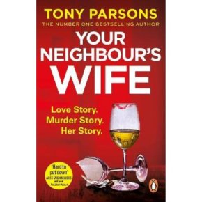 Your Neighbour's Wife By Tony Parsons